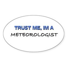 Trust Me I'm a Meteorologist Oval Decal