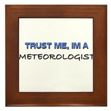 Trust Me I'm a Meteorologist Framed Tile