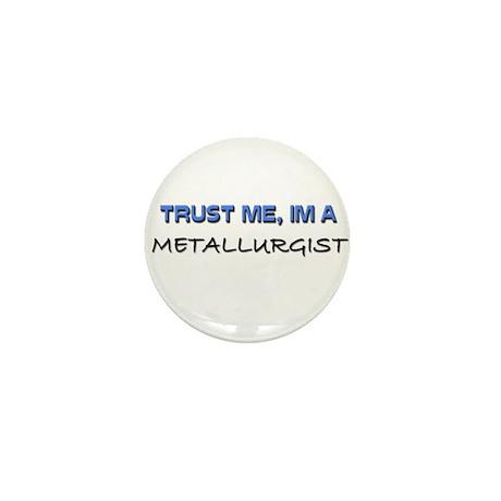 Trust Me I'm a Metallurgist Mini Button