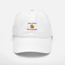 Life's Short. Eat Cookies. Baseball Baseball Cap