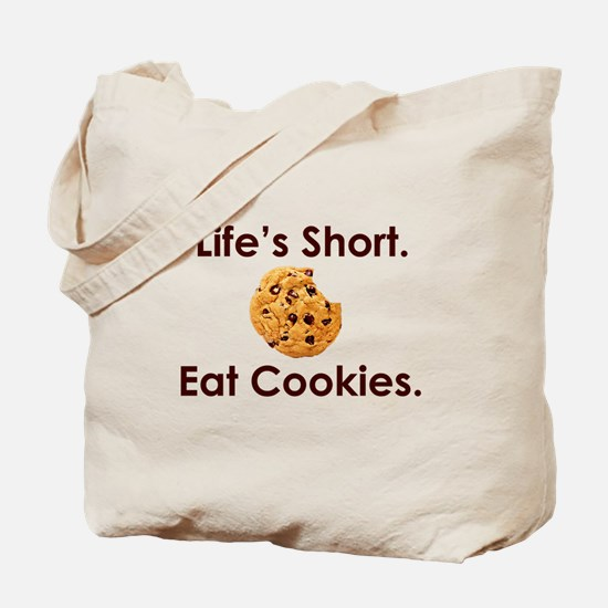 Life's Short. Eat Cookies. Tote Bag