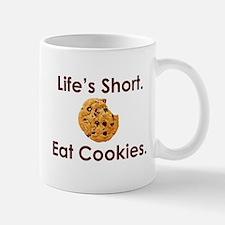 Life's Short. Eat Cookies. Mug