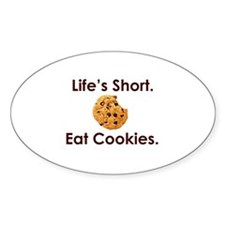 Life's Short. Eat Cookies. Oval Decal