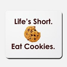 Life's Short. Eat Cookies. Mousepad