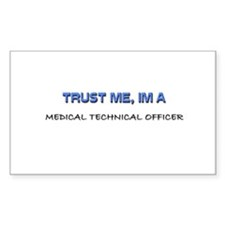 Trust Me I'm a Medical Technical Officer Decal