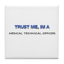 Trust Me I'm a Medical Technical Officer Tile Coas