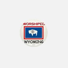I'm Worshiped In WYOMING Mini Button (10 pack)