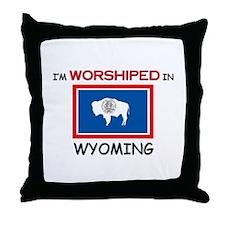 I'm Worshiped In WYOMING Throw Pillow
