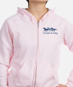 Rather Be Riding A Wild Horse Zip Hoodie