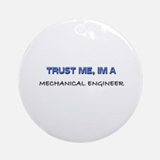 Trust Me I'm a Mechanical Engineer Ornament (Round