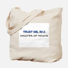 Trust Me I'm a Master Of Hound Tote Bag
