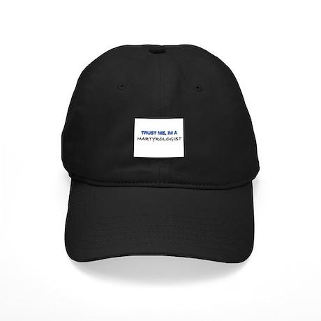 Trust Me I'm a Martyrologist Black Cap