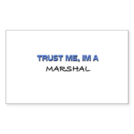 Trust Me I'm a Marshal Rectangle Sticker