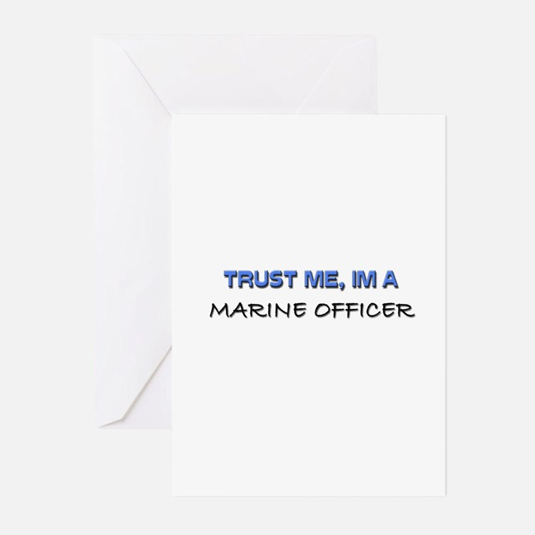 Trust Me I'm a Marine Officer Greeting Cards (Pk o