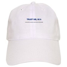 Trust Me I'm a Manufacturing Systems Engineer Baseball Cap