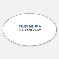 Trust Me I'm a Manservant Oval Decal