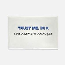 Trust Me I'm a Management Analyst Rectangle Magnet