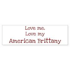 Love my American Brittany Bumper Bumper Sticker