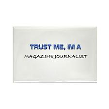 Trust Me I'm a Magazine Journalist Rectangle Magne