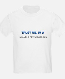 Trust Me I'm a Magazine Features Editor T-Shirt