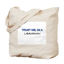 Trust Me I'm a Librarian Tote Bag