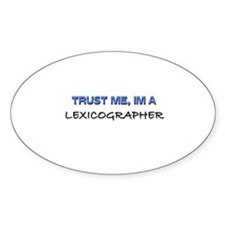 Trust Me I'm a Lexicographer Oval Decal