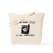 I Need More Jesus in my Monit Tote Bag