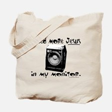 I Need More Jesus in my Monit Tote Bag