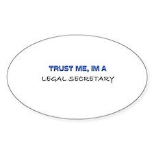Trust Me I'm a Legal Secretary Oval Decal
