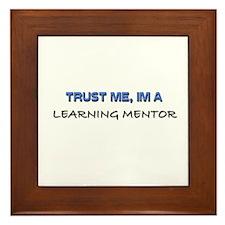 Trust Me I'm a Learning Mentor Framed Tile