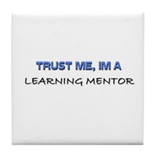 Trust Me I'm a Learning Mentor Tile Coaster