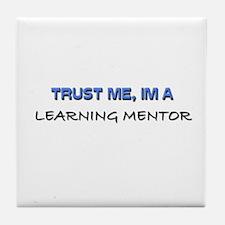 Trust Me I'm a Learning Mentor Tile Coaster