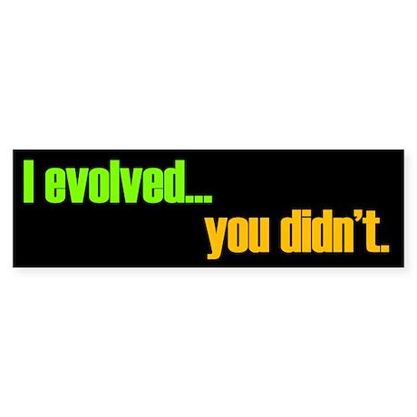 I evolved... you didn't. Bumper Sticker