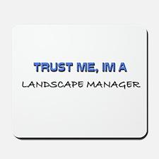 Trust Me I'm a Landscape Manager Mousepad