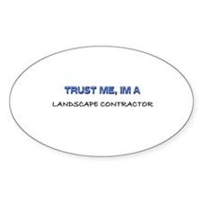 Trust Me I'm a Landscape Contractor Oval Decal