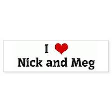 I Love Nick and Meg Bumper Bumper Sticker