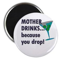 Mother Drinks... because you Magnet