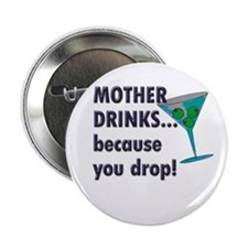 "Mother Drinks... because you 2.25"" Button"