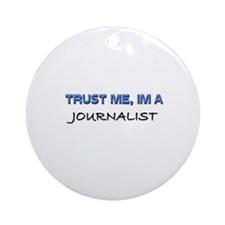 Trust Me I'm a Journalist Ornament (Round)