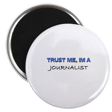 "Trust Me I'm a Journalist 2.25"" Magnet (10 pack)"