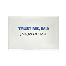 Trust Me I'm a Journalist Rectangle Magnet
