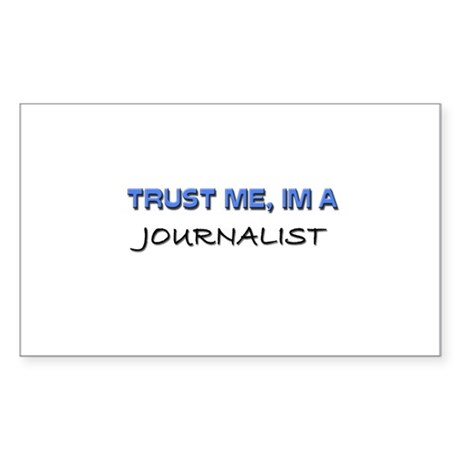 Trust Me I'm a Journalist Rectangle Sticker