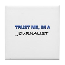 Trust Me I'm a Journalist Tile Coaster