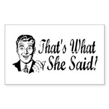 That's What She Said! Rectangle Decal