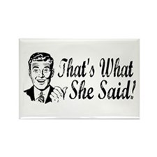 That's What She Said! Rectangle Magnet