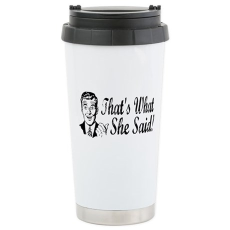 That's What She Said! Stainless Steel Travel Mug