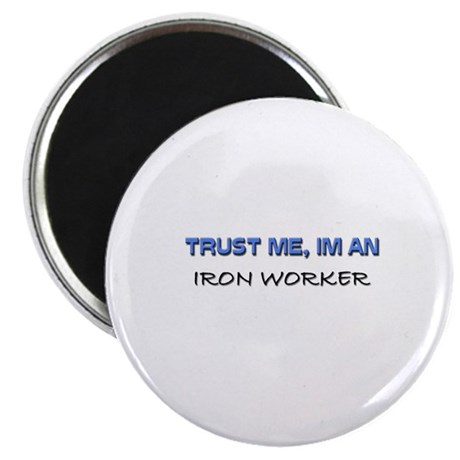 Trust Me I'm an Iron Worker Magnet