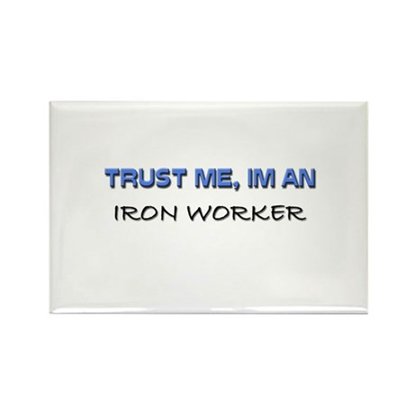 Trust Me I'm an Iron Worker Rectangle Magnet
