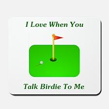 Talk Birdie To Me Mousepad