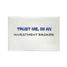 Trust Me I'm an Investment Broker Rectangle Magnet